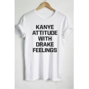 KANYE ATTITUDE WITH DRAKE FEELINGS Letter Printed Short Sleeve Round Neck Tee