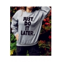 Fashion JUST DO IT LATER Letter Printed Pullover Sweatshirt