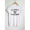 ALL I WANT IS PIZZA AND DYLAN O'BRIEN Letter Printed Short Sleeve Round Neck Tee