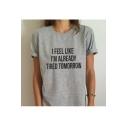 I FEEL LIKE I'M ALREADY TIRED TOMORROW Letter Printed Short Sleeve Round Neck Tee