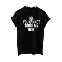 Cool NO YOU CANNOT TOUCH MY HAIR Letter Print Round Neck Short Sleeves Casual Tee