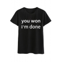 YOU WON I'M DONE Letter Printed Round Neck Short Sleeve Tee