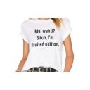 ME WEIRD BITCH I'M LIMITED EDITION Letter Print Short Sleeve Round Neck Tee
