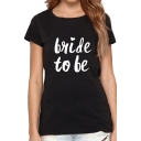 Fancy Chic Letter BRIDE TO BE Print Unisex Fashion Round Neck Short Sleeves Tee