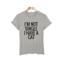 Funny Letter I'M NOT SINGLE I HAVE A CAT Print Round Neck Short Sleeves Casual Tee