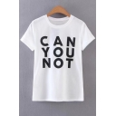 Hot Stylish CAN YOU NOT Print Round Neck Short Sleeves Summer T-shirt