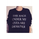 THE BAGS UNDER MY EYES Letter Printed Round Neck Long Sleeve Pullover Sweatshirt