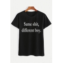 SAME SHIT DIFFERENT BOY Letter Printed Round Neck Short Sleeve Tee