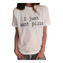 I JUST WANT PIZZA Letter Print Round Neck Short Sleeve Tee