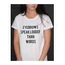 Letter EYEBROWS SPEAK LOUDER Print Round Neck Short Sleeves Stylish Tee