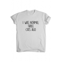 I WAS NORMAL Letter Printed Round Neck Short Sleeve Tee