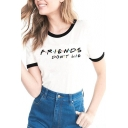 FRIENDS DON'T LIE Letter Printed Contrast Trim Round Neck Short Sleeve Tee