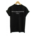 ART IS A WAY OF SURVIVAL Letter Printed Round Neck Short Sleeve Tee