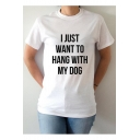 I JUST WANT TO HANG WITH MY DOG Letter Printed Round Neck Short Sleeve Tee