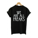 WE ARE ALL FREAKS Letter Printed Round Neck Short Sleeve Tee