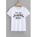 NOT ALL WHO WANDER ARE LOST Letter Printed Round Neck Short Sleeve Tee