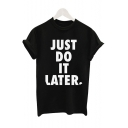 JUST DO IT LATER Letter Printed Round Neck Short Sleeve Tee