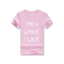 Leisure THEY WHINE I WINE Letter Printed Round Neck Short Sleeve Tee