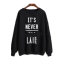 IT'S NEVER TOO LATE Letter Printed Round Neck Long Sleeve Sweatshirt