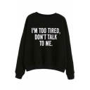 I'M TOO TIRED DON'T TALK TO ME Letter Print Long Sleeve Casual Black Sweatshirt