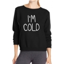 Chic Letter I'M COLD Pattern Long Sleeve Round Neck Black Leisure Sweatshirt