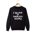 Popular Long Sleeve Letter I BELIEVE IN SHERLOCK HOLMES Printed Crewneck Sweatshirt