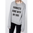 NAMASTE HOME WITH MY DOG Letter Pattern Round Neck Long Sleeve Loose Casual Gray Sweatshirt