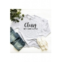 Letter CLASSY BUT I CUSS A LITTLE Printed Long Sleeve Round Neck Gray Sweatshirt