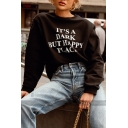 IT'S A DARK BUT HAPPY PLACE Print Crewneck Long Sleeve Sweatshirt