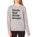 Long Sleeve Round Neck Letter KINDA BAD KINDA BOUJEE Printed Leisure Cozy Gray Sweatshirt