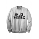 Funny Letter I'M LIKE 104% TIRED Pattern Crew Neck Long Sleeve Pullover Sweatshirt