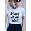 White Street Letter HAKUNA MATATA BITCH Print Short Sleeve Casual T-Shirt
