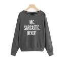 Funny Letter Me SARCASTIC NEVER Printed Round Neck Long Sleeve Basic Pullover Sweatshirt