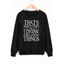 Game of Thrones THAT'S WHAT I DO Printed Long Sleeve Loose Relaxed Sweatshirt
