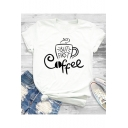 Street Fashion Letter BUT FIRST Coffee Print Basic Short Sleeve White Tee