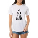 Funny Letter SEA YOU LATER Summer Round Neck Short Sleeve Basic Cotton White Tee