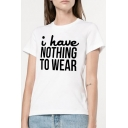Funny Letter I HAVE NOTHING TO WEAR Basic Short Sleeve White Cotton T-Shirt