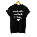 Simple Heart Letter DRINK COFFEE READ BOOKS BE HAPPY Printed Short Sleeve Pullover Tee