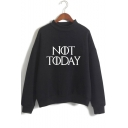 Popular Letter NOT TODAY Printed Mock Neck Long Sleeve Pullover Sweatshirt