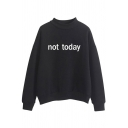 Stylish Simple Letter NOT TODAY Mock Neck Long Sleeve Unisex Pullover Sweatshirt
