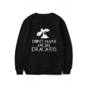 New Popular Dragon Letter Dont Make Me Say Dracarys Round Neck Loose Fit Graphic Sweatshirt