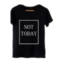 Summer Funny Letter NOT TODAY Print Short Sleeve Round Neck Black Unisex T-Shirt