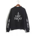 Cool Sword Letter NOT TODAY Mock Neck Long Sleeve Basic Pullover Sweatshirt