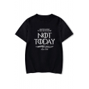 New Stylish Basic Round Neck Short Sleeve Cool Letter NOT TODAY Casual Tee