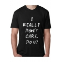 Cool Simple Letter I REALLY DON'T CARE Pattern Short Sleeve Round Neck Casual Loose Tee