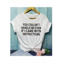 YOU COULDN'T HANDLE ME EVEN Street Letter Printed Round Neck Short Sleeve Casual Tee