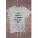 Funny Street Letter I WAS SUPPOSED TO MARRY A BACKSTREET BOY Print Short Sleeve Grey Tee