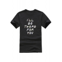 Fashion Dot Letter I'LL BE THERE FOR YOU Print Unisex Cotton Loose Tee