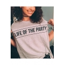Womens Cool Street Letter LIFE OF THE PARTY Print Round Neck Short Sleeve Loose Fit Tee