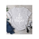 Popular Sword Letter NOT TODAY Printed Round Neck Short Sleeve Cotton Loose Tee